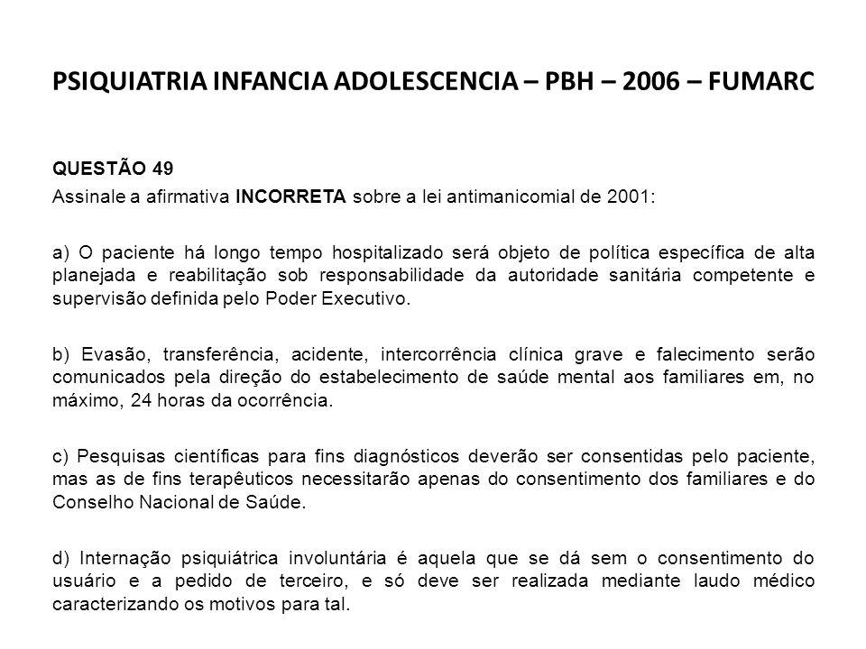 PSIQUIATRIA – PBH – 2006 – FUMARC QUESTÃO 32 São direitos da pessoa portadora de sofrimento mental, de acordo com o Projeto de lei do deputado Paulo Delgado, EXCETO: a) Ter garantia de sigilo nas informações prestadas.
