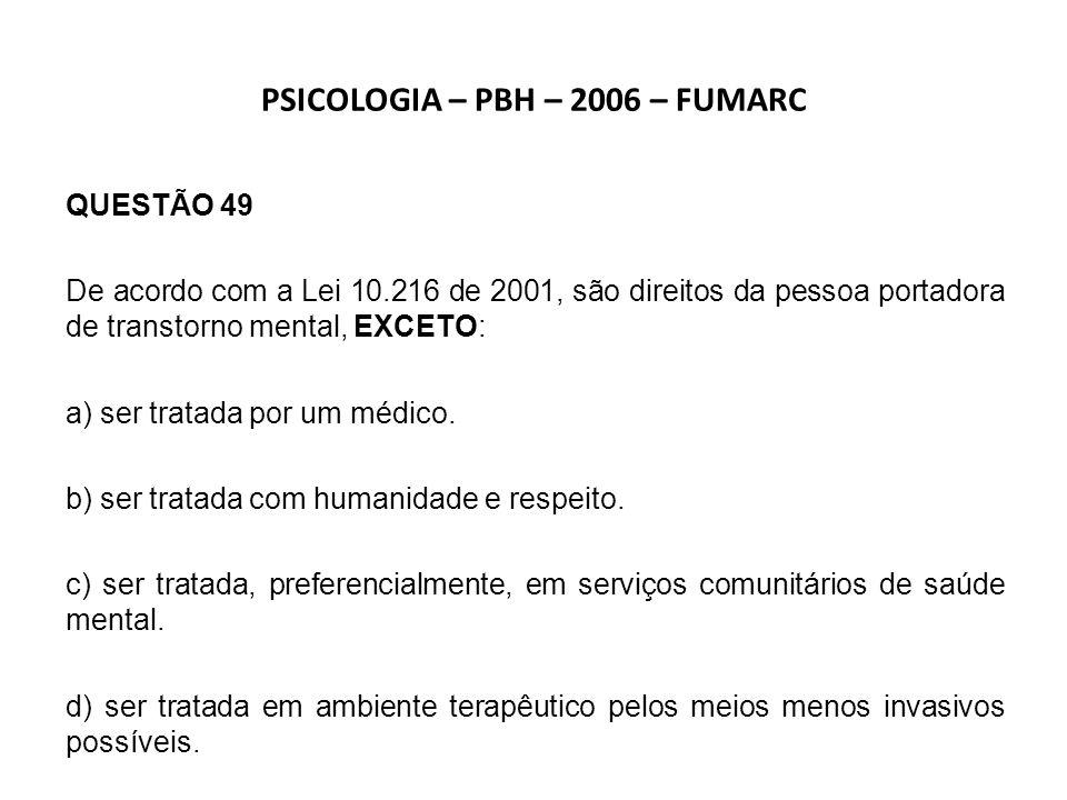 PSIQUIATRIA – BETIM – 2007 – FUMARC QUESTÃO 38 A Lei Federal 10.216 de 06/04/2001, que tem como base o projeto original do Deputado Paulo Delgado, dispõe sobre questões relativas ao campo da saúde mental.