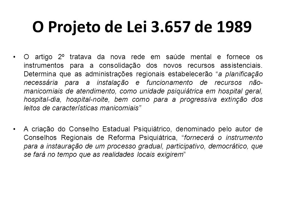 O Projeto de Lei 3.657 de 1989 O artigo 3º trata da regulamentação da internação psiquiátrica, determinando que a mesma deverá ser comunicada, pelo médico que a procedeu, no prazo de 24 (vinte e quatro) horas, à autoridade judiciária local, preferentemente à Defensoria Pública, quando houver.