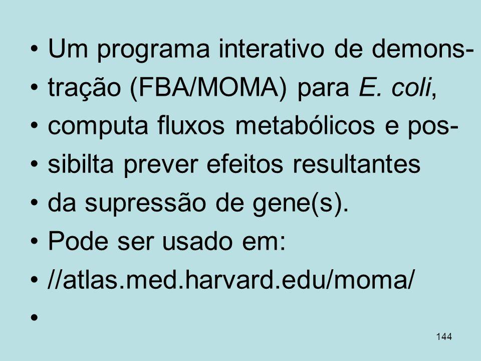144 Um programa interativo de demons- tração (FBA/MOMA) para E. coli, computa fluxos metabólicos e pos- sibilta prever efeitos resultantes da supressã