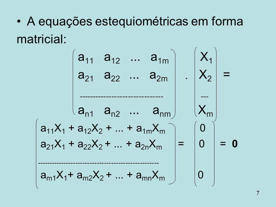 7 A equações estequiométricas em forma matricial: a 11 a 12... a 1m X 1 a 21 a 22... a 2m X 2 = ------------------------------- --- a n1 a n2... a nm