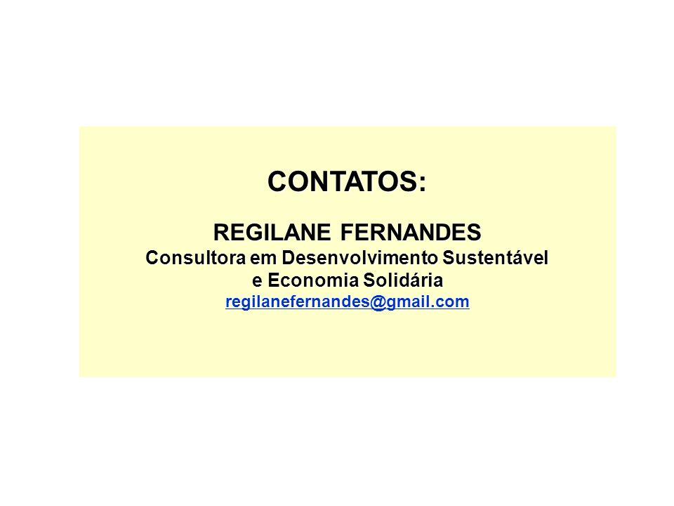 CONTATOS: REGILANE FERNANDES Consultora em Desenvolvimento Sustentável e Economia Solidária regilanefernandes@gmail.com