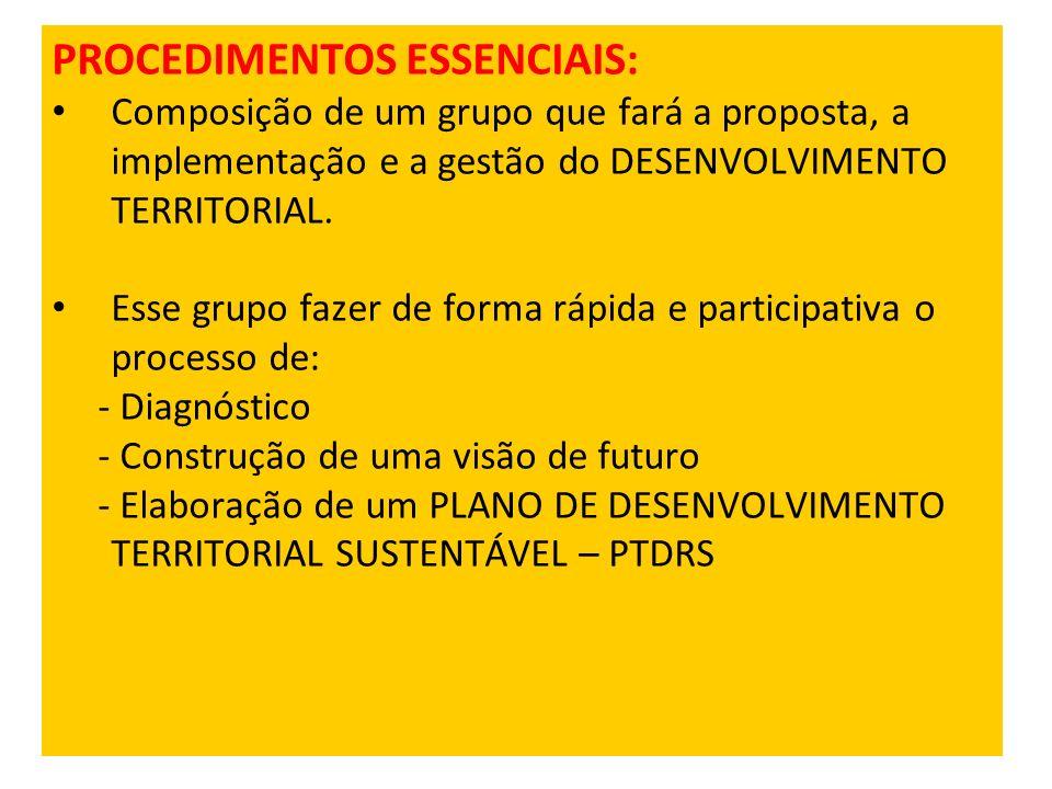 PROCEDIMENTOS ESSENCIAIS: Composição de um grupo que fará a proposta, a implementação e a gestão do DESENVOLVIMENTO TERRITORIAL. Esse grupo fazer de f