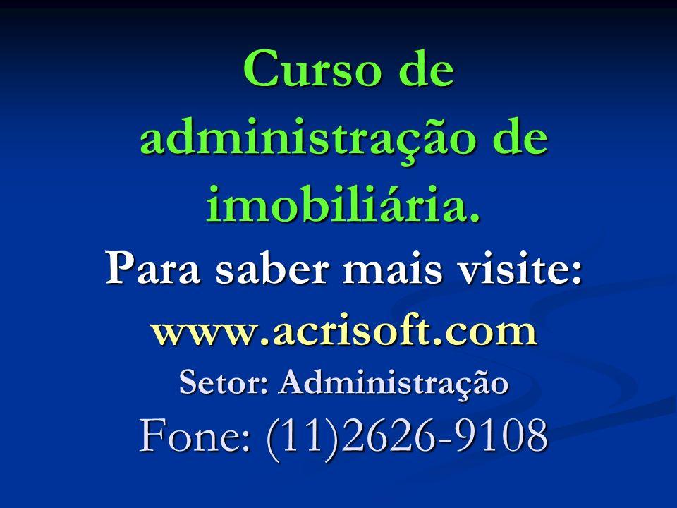 Curso de administração de imobiliária. Para saber mais visite: www.acrisoft.com Setor: Administração Fone: (11)2626-9108 Curso de administração de imo