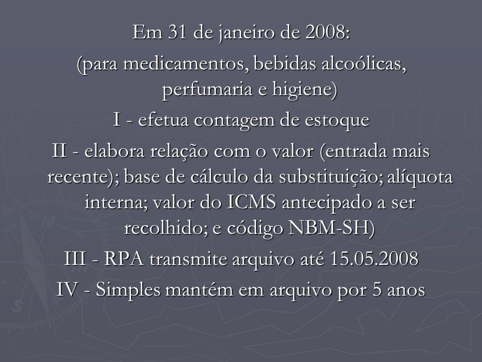 Em 31 de janeiro de 2008: (para medicamentos, bebidas alcoólicas, perfumaria e higiene) I - efetua contagem de estoque II - elabora relação com o valo