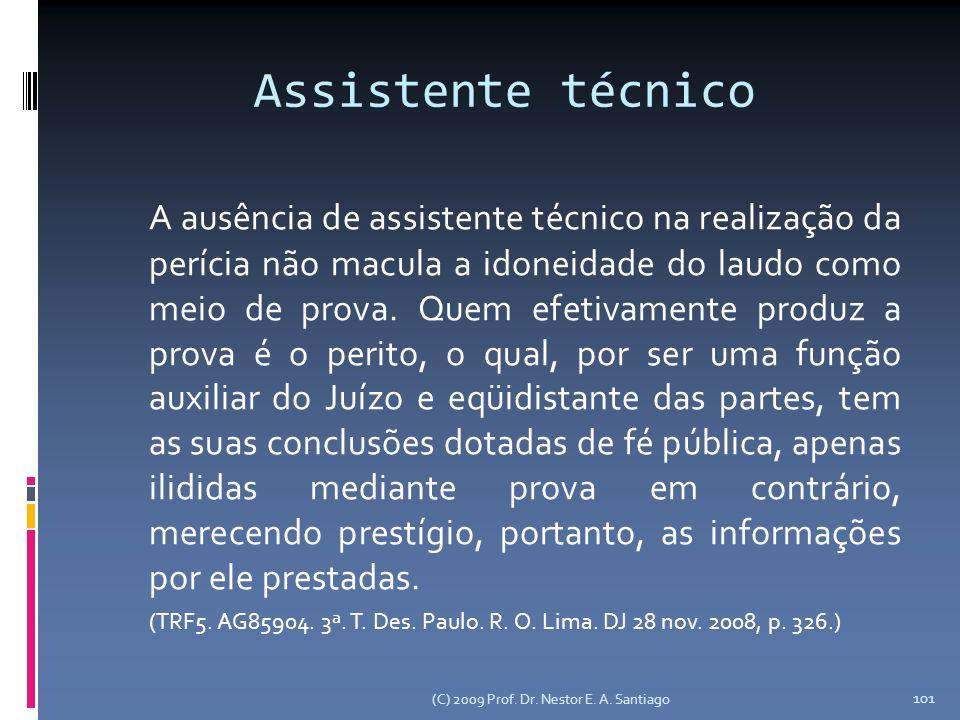 Assistente técnico A ausência de assistente técnico na realização da perícia não macula a idoneidade do laudo como meio de prova.