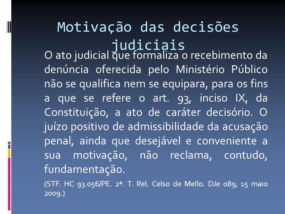 Motivação das decisões judiciais O ato judicial que formaliza o recebimento da denúncia oferecida pelo Ministério Público não se qualifica nem se equipara, para os fins a que se refere o art.