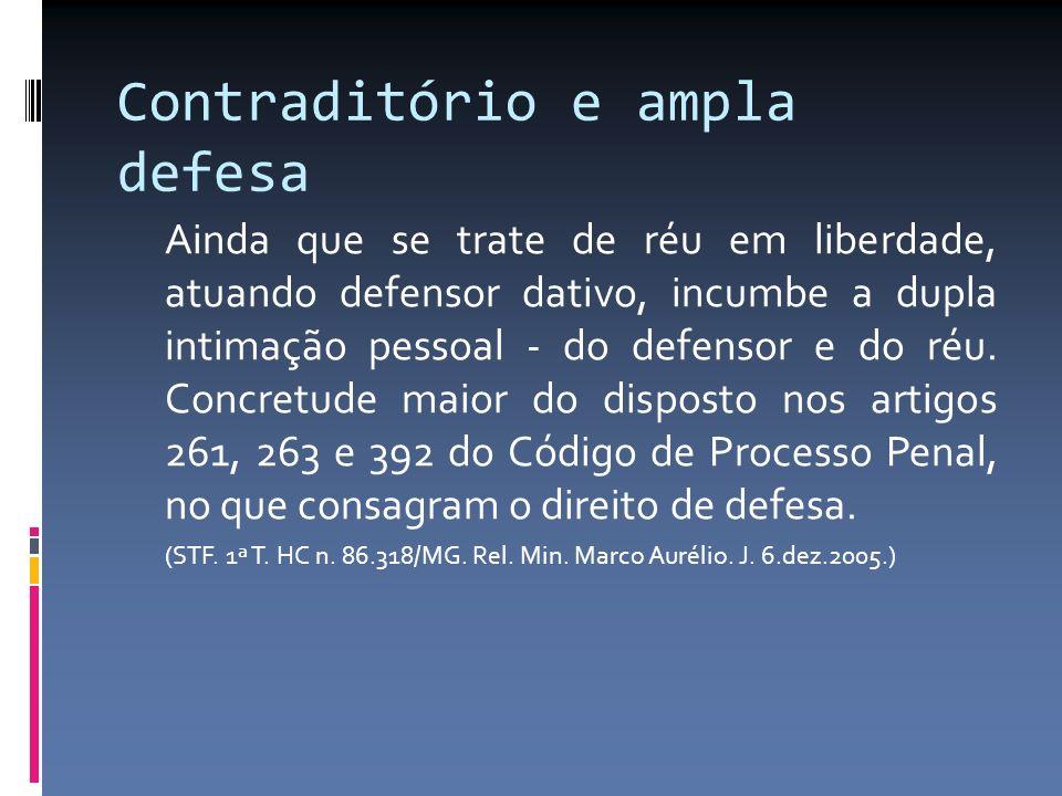Contraditório e ampla defesa Ainda que se trate de réu em liberdade, atuando defensor dativo, incumbe a dupla intimação pessoal - do defensor e do réu.