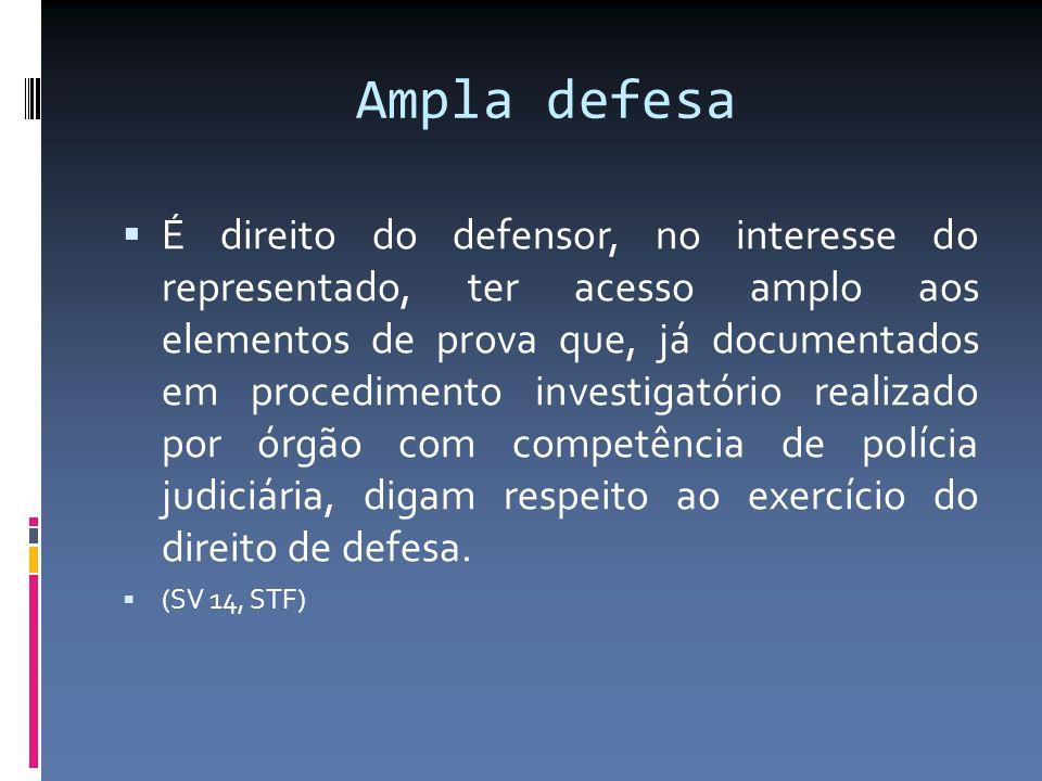 Ampla defesa É direito do defensor, no interesse do representado, ter acesso amplo aos elementos de prova que, já documentados em procedimento investigatório realizado por órgão com competência de polícia judiciária, digam respeito ao exercício do direito de defesa.