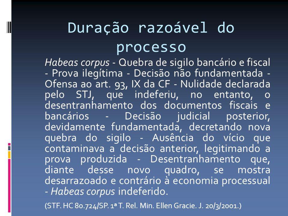 Duração razoável do processo Habeas corpus - Quebra de sigilo bancário e fiscal - Prova ilegítima - Decisão não fundamentada - Ofensa ao art.