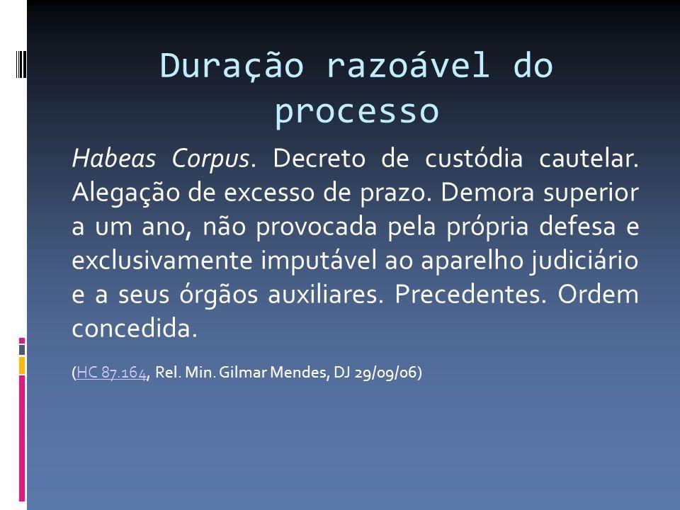 Duração razoável do processo Habeas Corpus. Decreto de custódia cautelar.