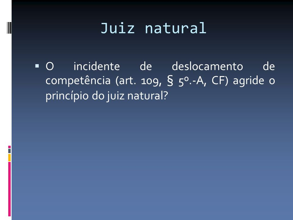 Juiz natural O incidente de deslocamento de competência (art.