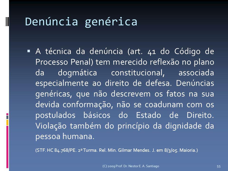 (C) 2009 Prof. Dr. Nestor E. A. Santiago 55 Denúncia genérica A técnica da denúncia (art.