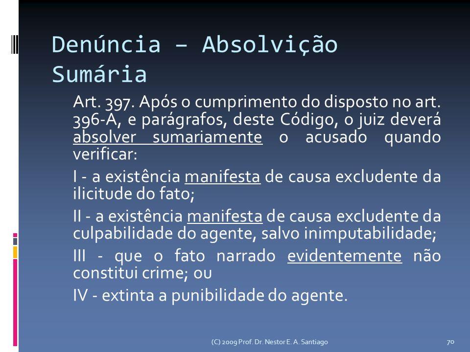 (C) 2009 Prof. Dr. Nestor E. A. Santiago 70 Denúncia – Absolvição Sumária Art.