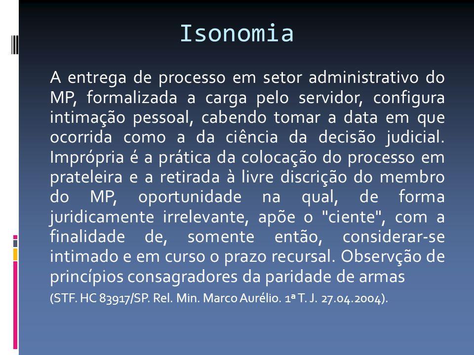 Isonomia A entrega de processo em setor administrativo do MP, formalizada a carga pelo servidor, configura intimação pessoal, cabendo tomar a data em que ocorrida como a da ciência da decisão judicial.