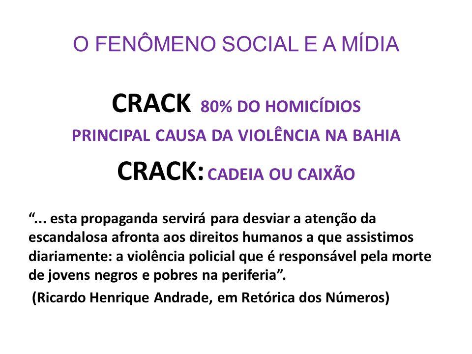 O FENÔMENO SOCIAL E A MÍDIA CRACK 80% DO HOMICÍDIOS PRINCIPAL CAUSA DA VIOLÊNCIA NA BAHIA CRACK: CADEIA OU CAIXÃO... esta propaganda servirá para desv