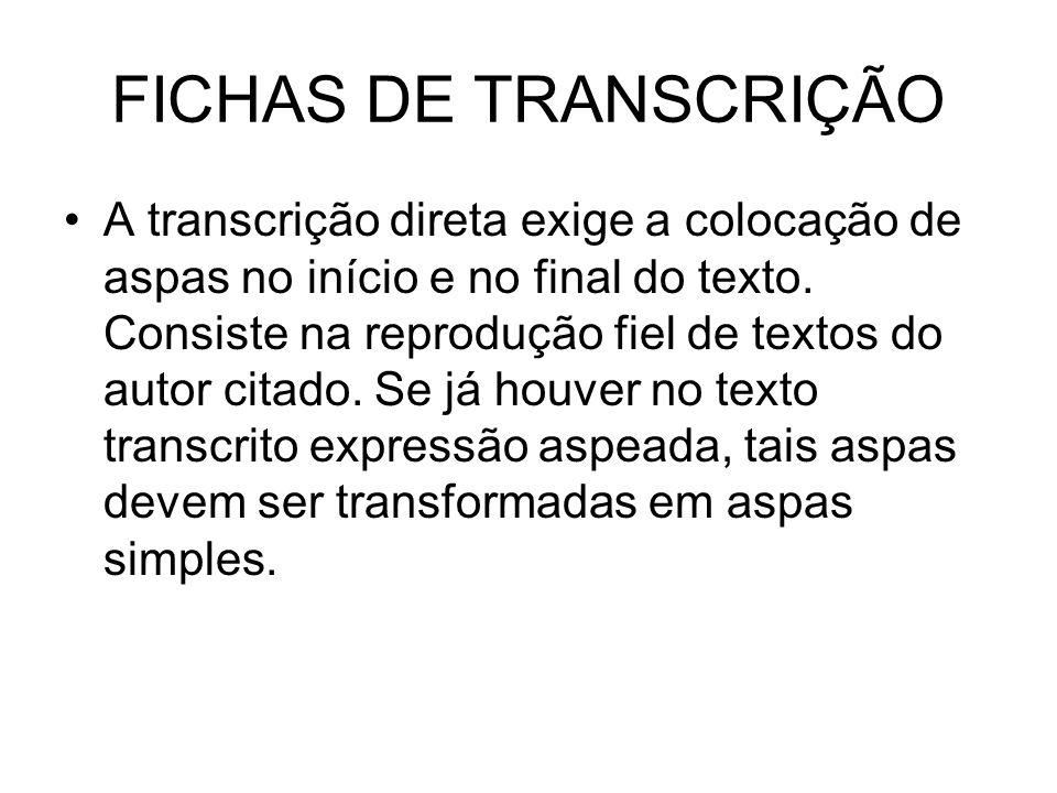 FICHAS DE TRANSCRIÇÃO A transcrição direta exige a colocação de aspas no início e no final do texto. Consiste na reprodução fiel de textos do autor ci