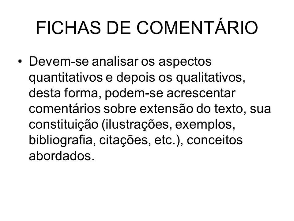 FICHAS DE COMENTÁRIO Devem-se analisar os aspectos quantitativos e depois os qualitativos, desta forma, podem-se acrescentar comentários sobre extensã