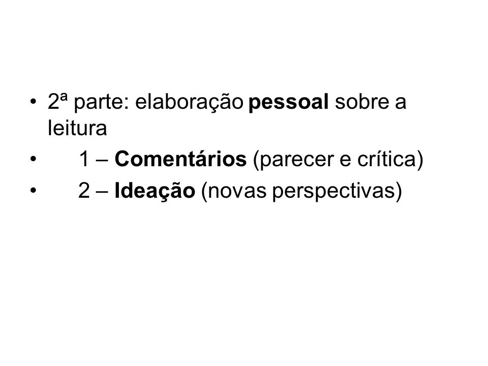 2ª parte: elaboração pessoal sobre a leitura 1 – Comentários (parecer e crítica) 2 – Ideação (novas perspectivas)