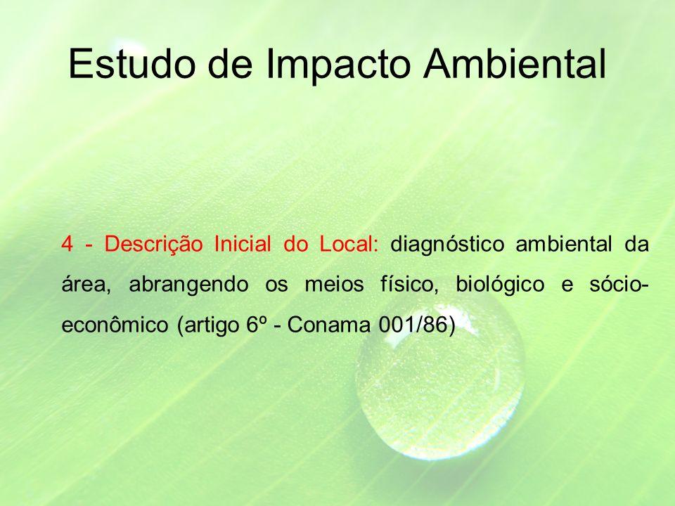 Estudo de Impacto Ambiental 4 - Descrição Inicial do Local: diagnóstico ambiental da área, abrangendo os meios físico, biológico e sócio- econômico (artigo 6º - Conama 001/86)