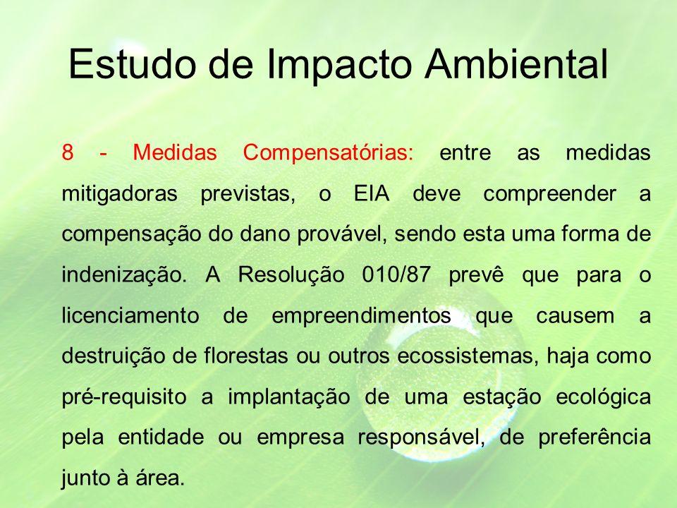 Estudo de Impacto Ambiental 8 - Medidas Compensatórias: entre as medidas mitigadoras previstas, o EIA deve compreender a compensação do dano provável, sendo esta uma forma de indenização.