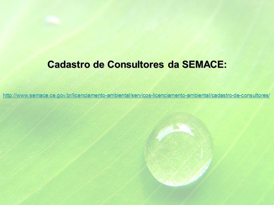 Cadastro de Consultores da SEMACE: http://www.semace.ce.gov.br/licenciamento-ambiental/servicos-licenciamento-ambiental/cadastro-de-consultores/
