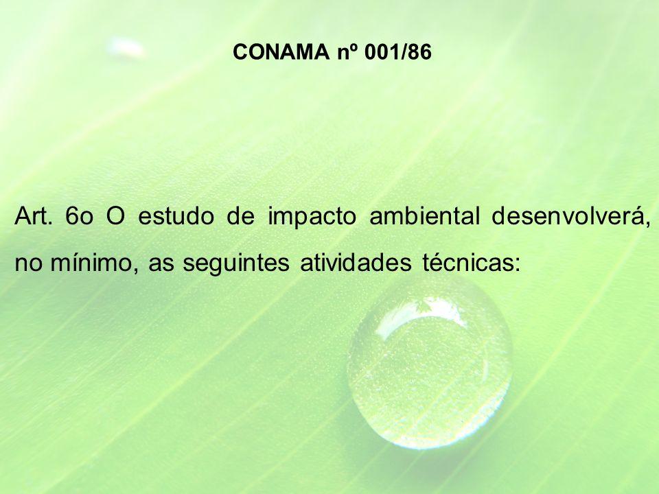 Art. 6o O estudo de impacto ambiental desenvolverá, no mínimo, as seguintes atividades técnicas: CONAMA nº 001/86