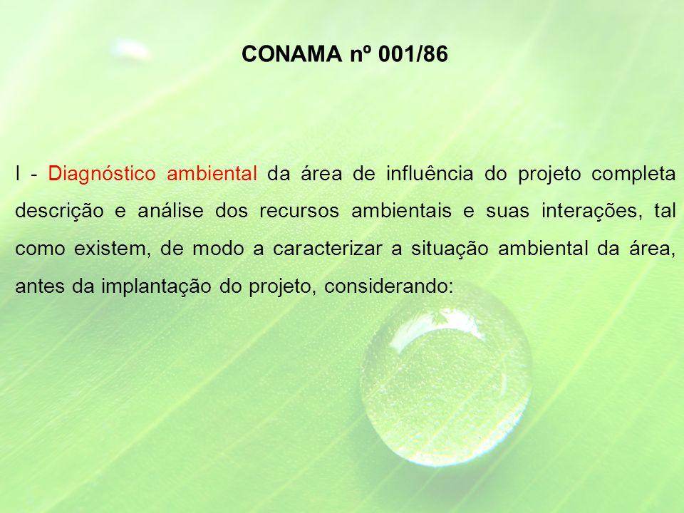 I - Diagnóstico ambiental da área de influência do projeto completa descrição e análise dos recursos ambientais e suas interações, tal como existem, de modo a caracterizar a situação ambiental da área, antes da implantação do projeto, considerando: CONAMA nº 001/86