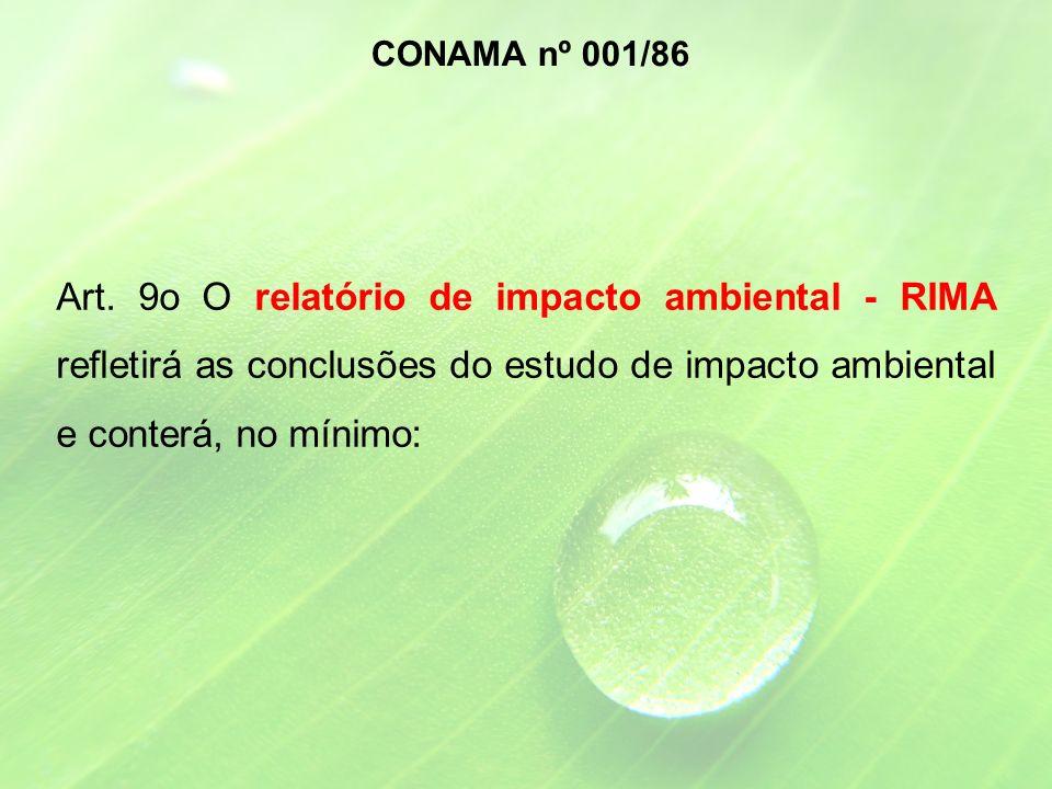 Art. 9o O relatório de impacto ambiental - RIMA refletirá as conclusões do estudo de impacto ambiental e conterá, no mínimo: CONAMA nº 001/86