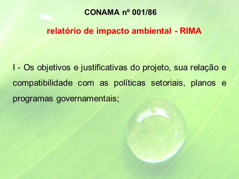 I - Os objetivos e justificativas do projeto, sua relação e compatibilidade com as políticas setoriais, planos e programas governamentais; CONAMA nº 001/86 relatório de impacto ambiental - RIMA
