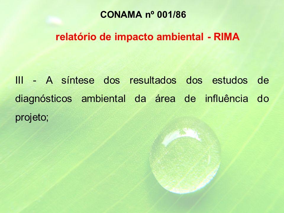 III - A síntese dos resultados dos estudos de diagnósticos ambiental da área de influência do projeto; CONAMA nº 001/86 relatório de impacto ambiental - RIMA