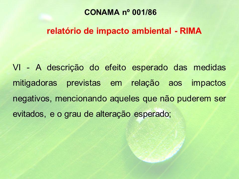 VI - A descrição do efeito esperado das medidas mitigadoras previstas em relação aos impactos negativos, mencionando aqueles que não puderem ser evitados, e o grau de alteração esperado; CONAMA nº 001/86 relatório de impacto ambiental - RIMA