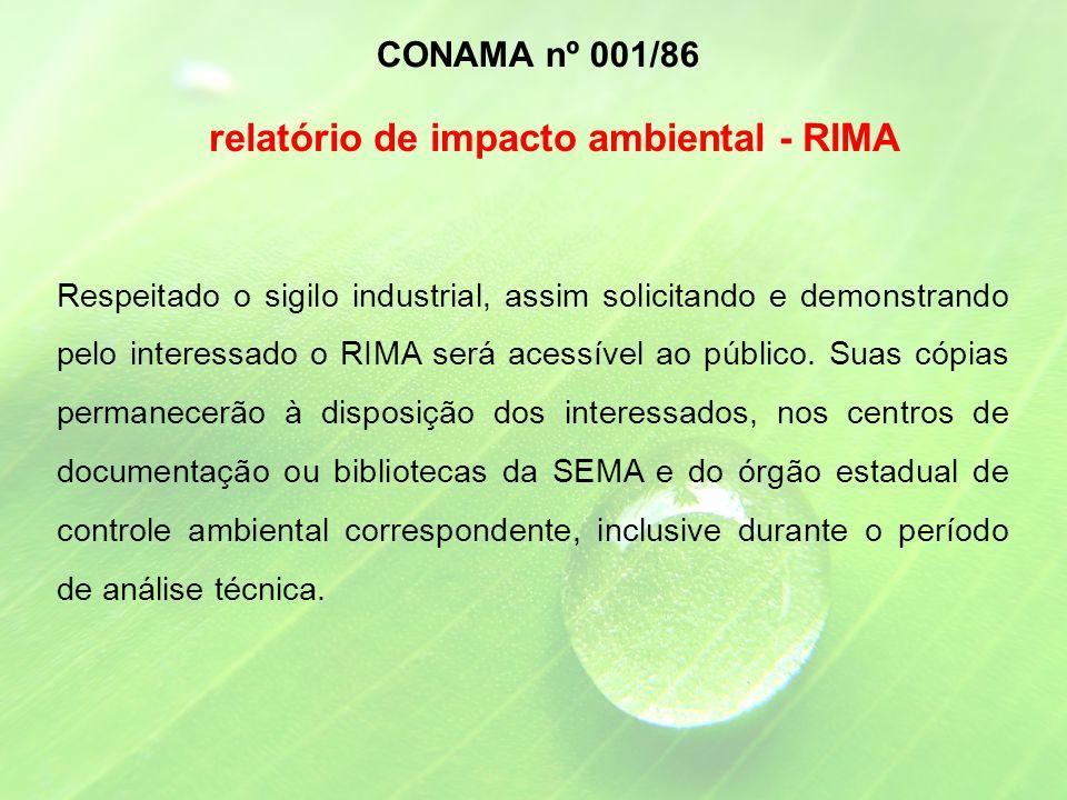 Respeitado o sigilo industrial, assim solicitando e demonstrando pelo interessado o RIMA será acessível ao público.