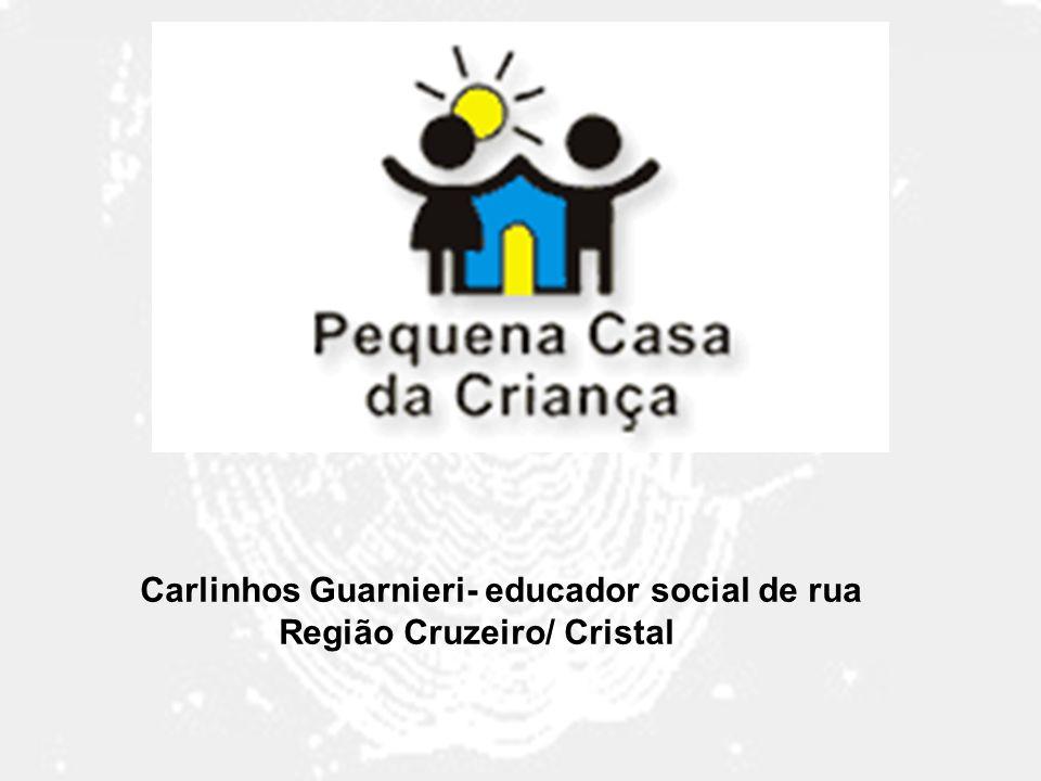 Carlinhos Guarnieri- educador social de rua Região Cruzeiro/ Cristal