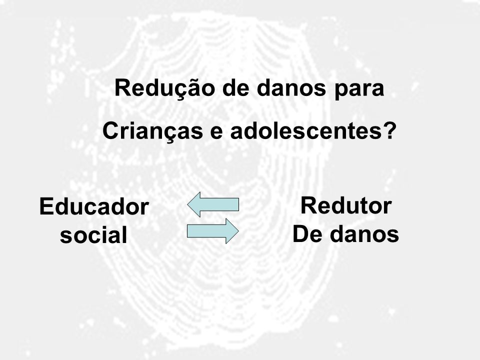 Redução de danos para Crianças e adolescentes? Educador social Redutor De danos