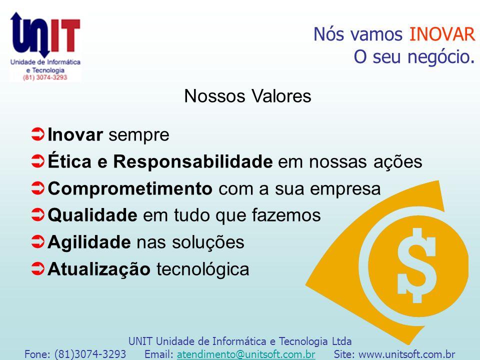 Nós vamos INOVAR O seu negócio. UNIT Unidade de Informática e Tecnologia Ltda Fone: (81)3074-3293 Email: atendimento@unitsoft.com.br Site: www.unitsof
