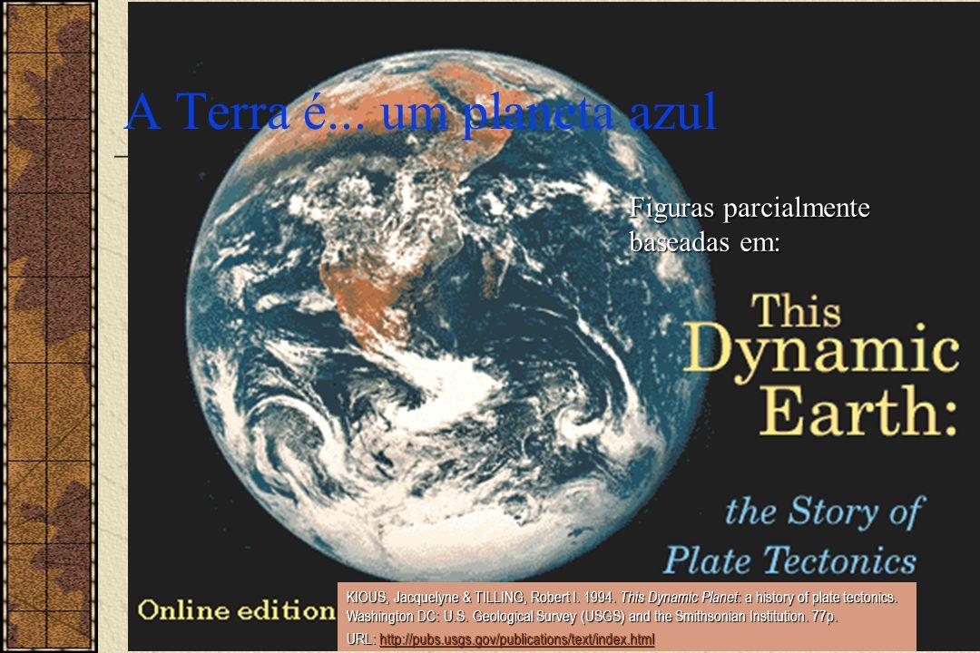 CDRC, Dezembro 2003 Tectônica de Placas 14 / 128 A Terra é... um planeta azul Figuras parcialmente baseadas em: KIOUS, Jacquelyne & TILLING, Robert I.