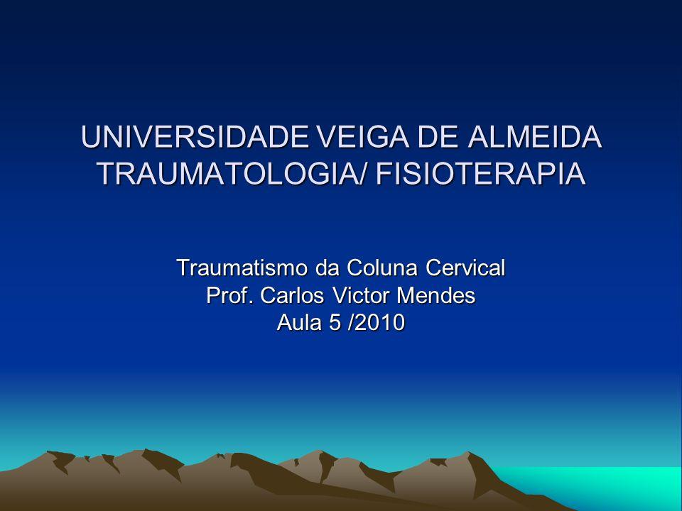 UNIVERSIDADE VEIGA DE ALMEIDA TRAUMATOLOGIA/ FISIOTERAPIA Traumatismo da Coluna Cervical Prof. Carlos Victor Mendes Aula 5 /2010