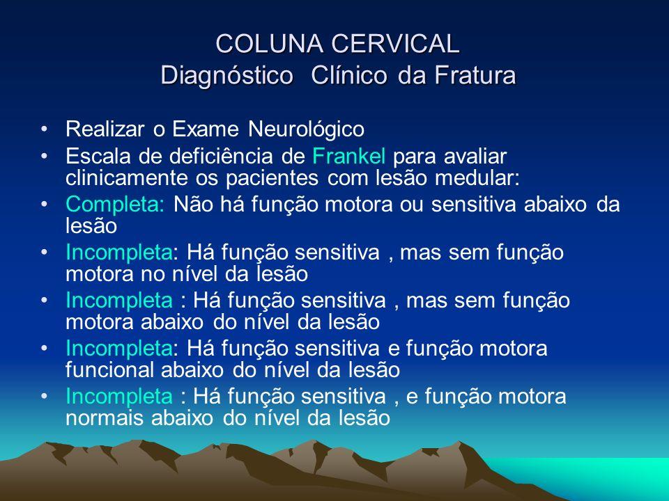 COLUNA CERVICAL Diagnóstico Clínico da Fratura COLUNA CERVICAL Diagnóstico Clínico da Fratura Realizar o Exame Neurológico Escala de deficiência de Fr