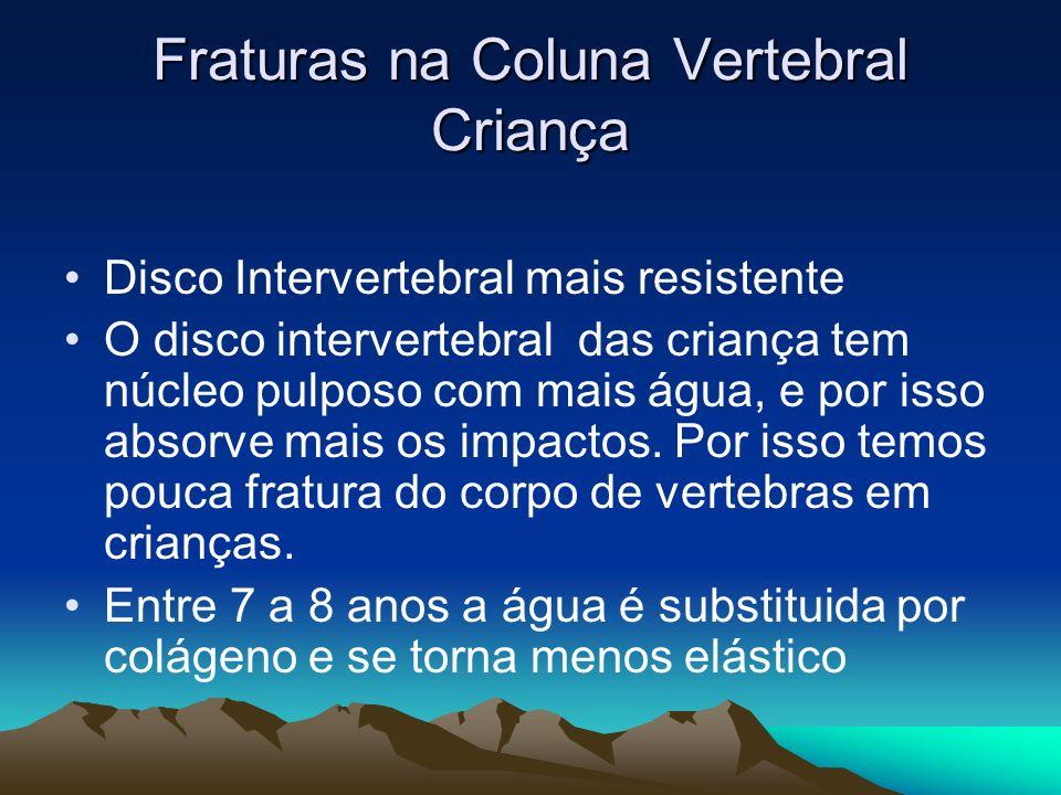 Fraturas na Coluna Vertebral Criança Disco Intervertebral mais resistente O disco intervertebral das criança tem núcleo pulposo com mais água, e por i