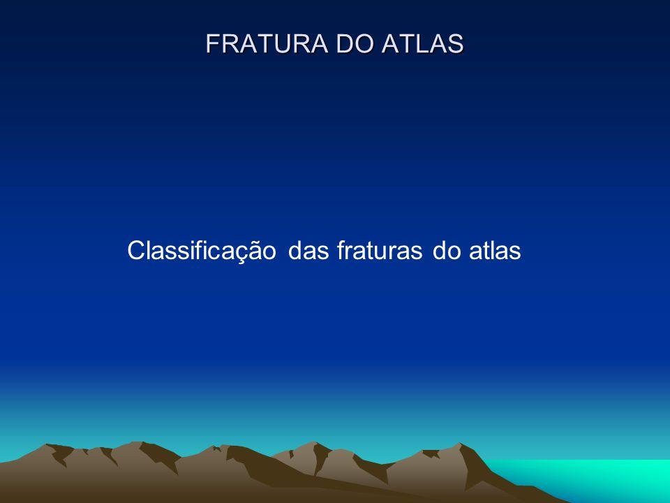 FRATURA DO ATLAS Classificação das fraturas do atlas