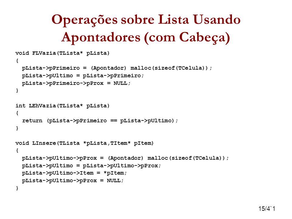15/4`1 Operações sobre Lista Usando Apontadores (com Cabeça) void FLVazia(TLista* pLista) { pLista->pPrimeiro = (Apontador) malloc(sizeof(TCelula)); p