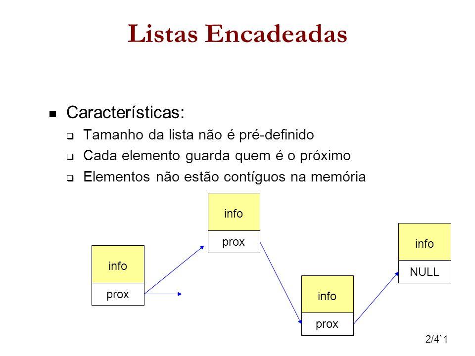 2/4`1 Listas Encadeadas Características: Tamanho da lista não é pré-definido Cada elemento guarda quem é o próximo Elementos não estão contíguos na me
