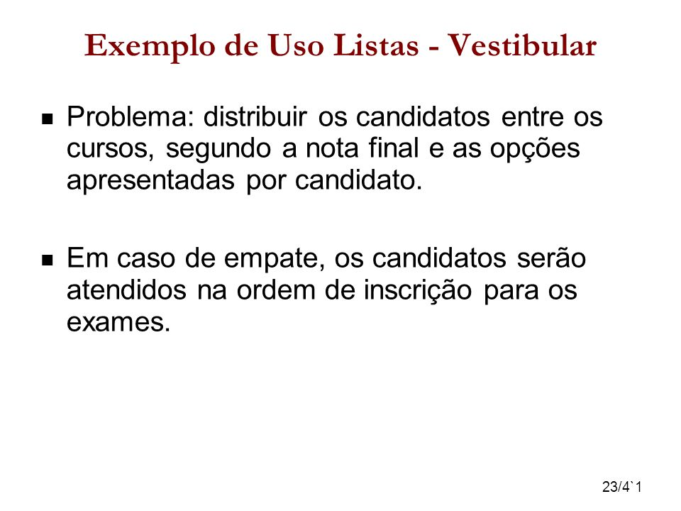 23/4`1 Exemplo de Uso Listas - Vestibular Problema: distribuir os candidatos entre os cursos, segundo a nota final e as opções apresentadas por candid