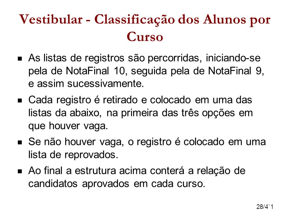 28/4`1 Vestibular - Classificação dos Alunos por Curso As listas de registros são percorridas, iniciando-se pela de NotaFinal 10, seguida pela de Nota