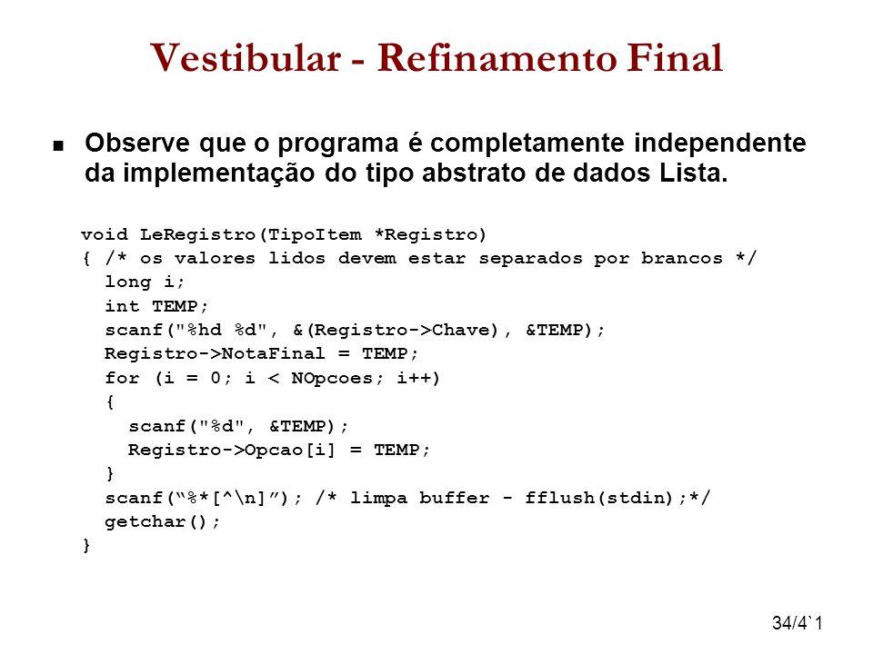 34/4`1 Vestibular - Refinamento Final Observe que o programa é completamente independente da implementação do tipo abstrato de dados Lista. void LeReg