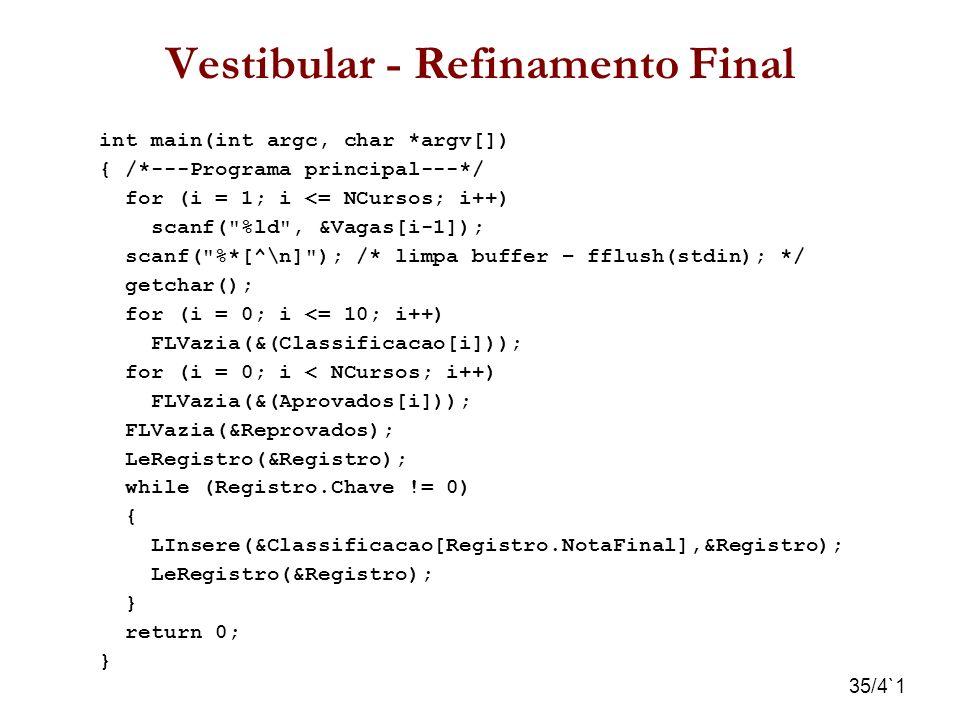 35/4`1 Vestibular - Refinamento Final int main(int argc, char *argv[]) { /*---Programa principal---*/ for (i = 1; i <= NCursos; i++) scanf(