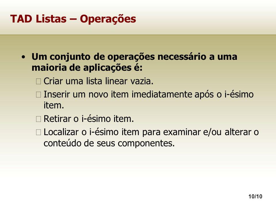 10/10 TAD Listas – Operações Um conjunto de operações necessário a uma maioria de aplicações é: Criar uma lista linear vazia. Inserir um novo item ime