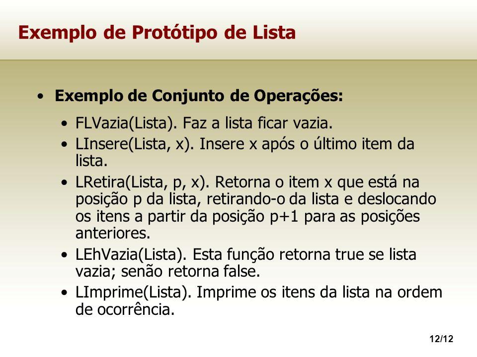 12/12 Exemplo de Protótipo de Lista Exemplo de Conjunto de Operações: FLVazia(Lista). Faz a lista ficar vazia. LInsere(Lista, x). Insere x após o últi