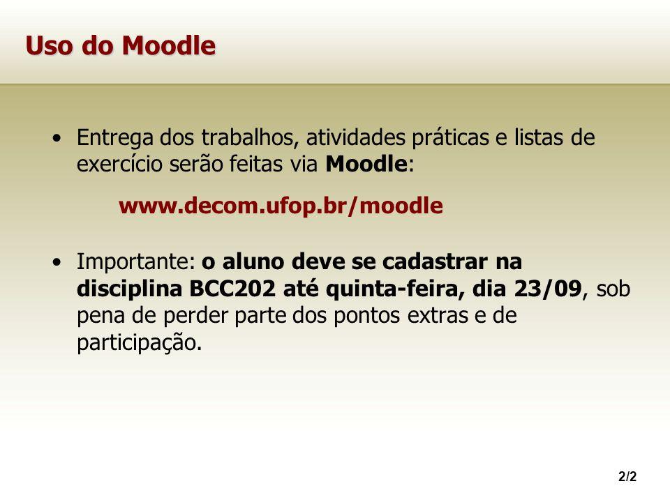 2/2 Uso do Moodle Entrega dos trabalhos, atividades práticas e listas de exercício serão feitas via Moodle: www.decom.ufop.br/moodle Importante: o alu